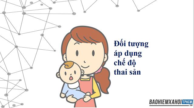 Đối tượng áp dụng chế độ thai sản theo luật bảo hiểm thai sản 2020