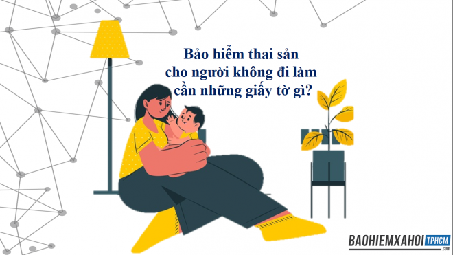 Bảo hiểm thai sản cho người không đi làm cần những giấy tờ gì?