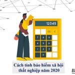 Cách tính bảo hiểm xã hội thất nghiệp năm 2020