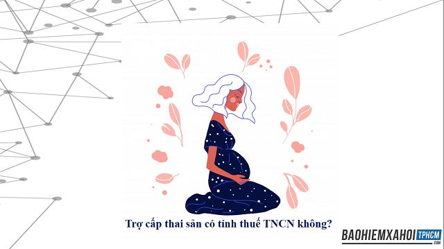 Trợ cấp thai sản có tính thuế TNCN không?