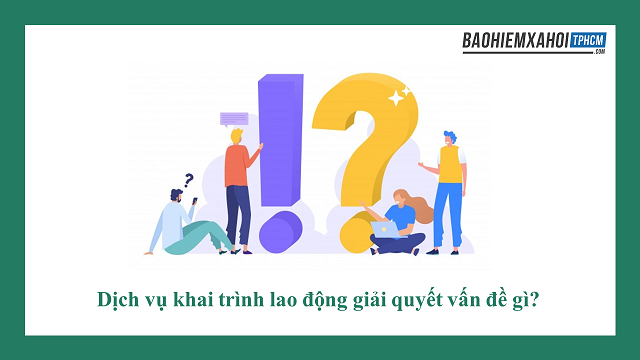 Dịch vụ khai trình lao động giải quyết được vấn đề gì?