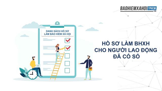 Hồ sơ làm BHXH cho người lao động đã có sổ Bảo hiểm.